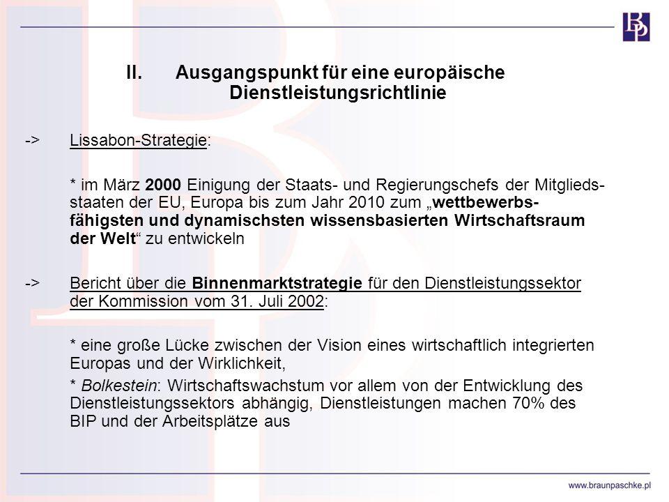 II. Ausgangspunkt für eine europäische Dienstleistungsrichtlinie ->Lissabon-Strategie: * im März 2000 Einigung der Staats- und Regierungschefs der Mit