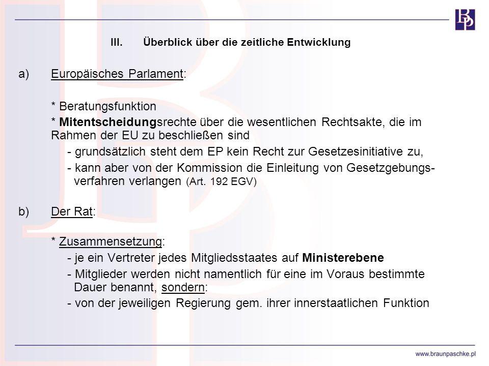 III.Überblick über die zeitliche Entwicklung a)Europäisches Parlament: * Beratungsfunktion * Mitentscheidungsrechte über die wesentlichen Rechtsakte,