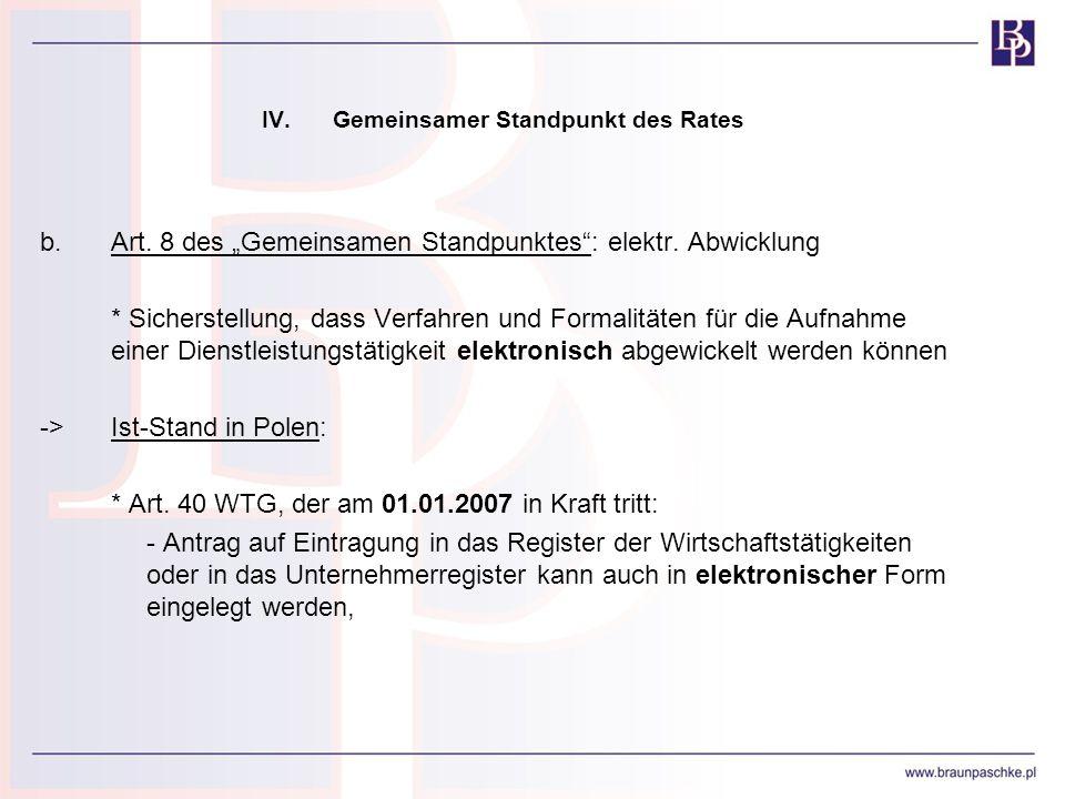 IV.Gemeinsamer Standpunkt des Rates b.Art. 8 des Gemeinsamen Standpunktes: elektr. Abwicklung * Sicherstellung, dass Verfahren und Formalitäten für di