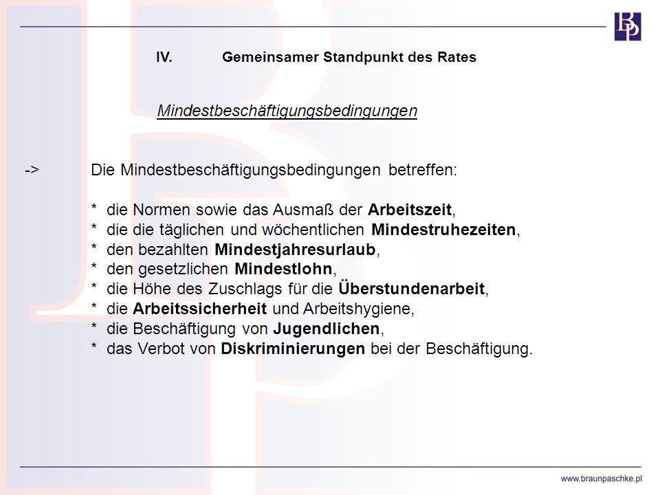IV.Gemeinsamer Standpunkt des Rates Mindestbeschäftigungsbedingungen ->Die Mindestbeschäftigungsbedingungen betreffen: * die Normen sowie das Ausmaß d