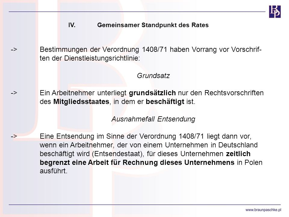 IV.Gemeinsamer Standpunkt des Rates ->Bestimmungen der Verordnung 1408/71 haben Vorrang vor Vorschrif- ten der Dienstleistungsrichtlinie: Grundsatz ->