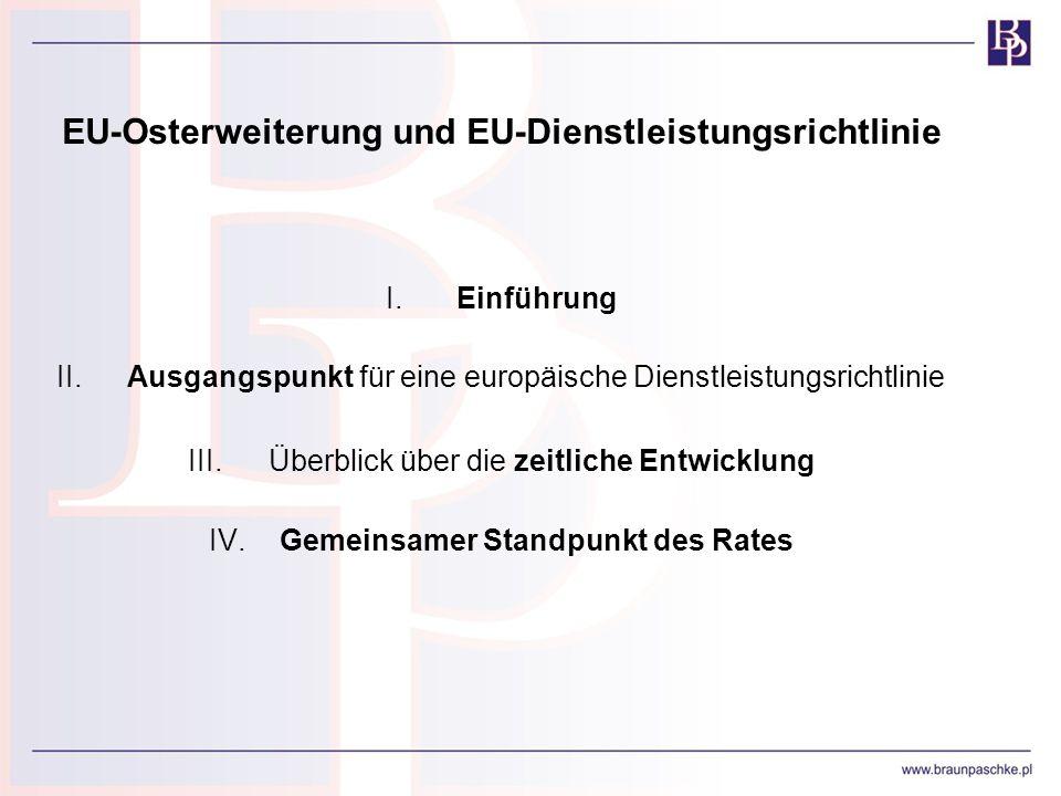 EU-Osterweiterung und EU-Dienstleistungsrichtlinie I.Einführung II.Ausgangspunkt für eine europäische Dienstleistungsrichtlinie III. Überblick über di