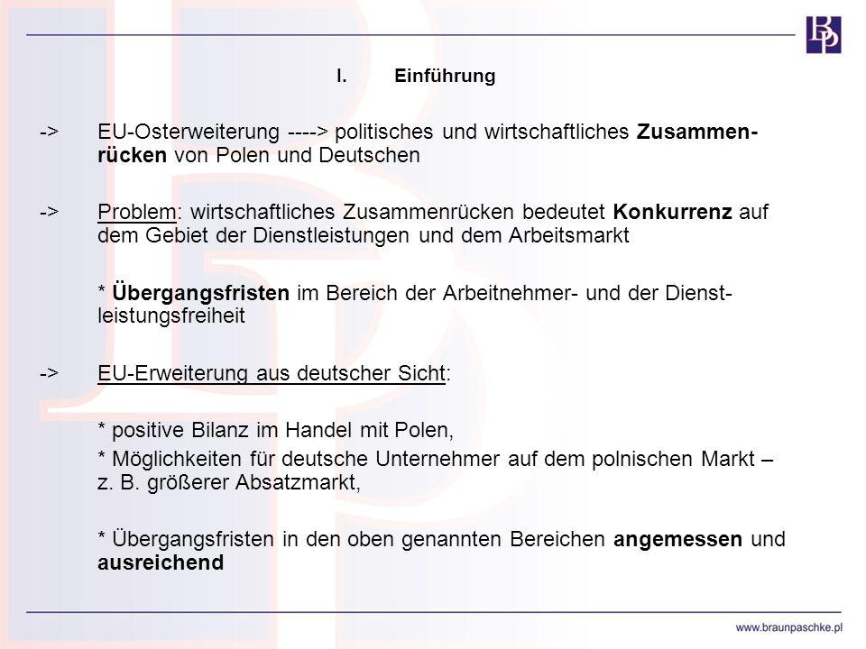 I.Einführung ->EU-Osterweiterung ----> politisches und wirtschaftliches Zusammen- rücken von Polen und Deutschen ->Problem: wirtschaftliches Zusammenr