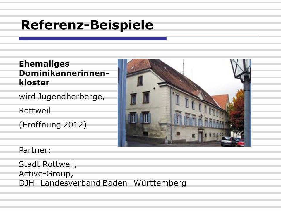 Referenz-Beispiele Ehemaliges Dominikannerinnen- kloster wird Jugendherberge, Rottweil (Eröffnung 2012) Partner: Stadt Rottweil, Active-Group, DJH- La