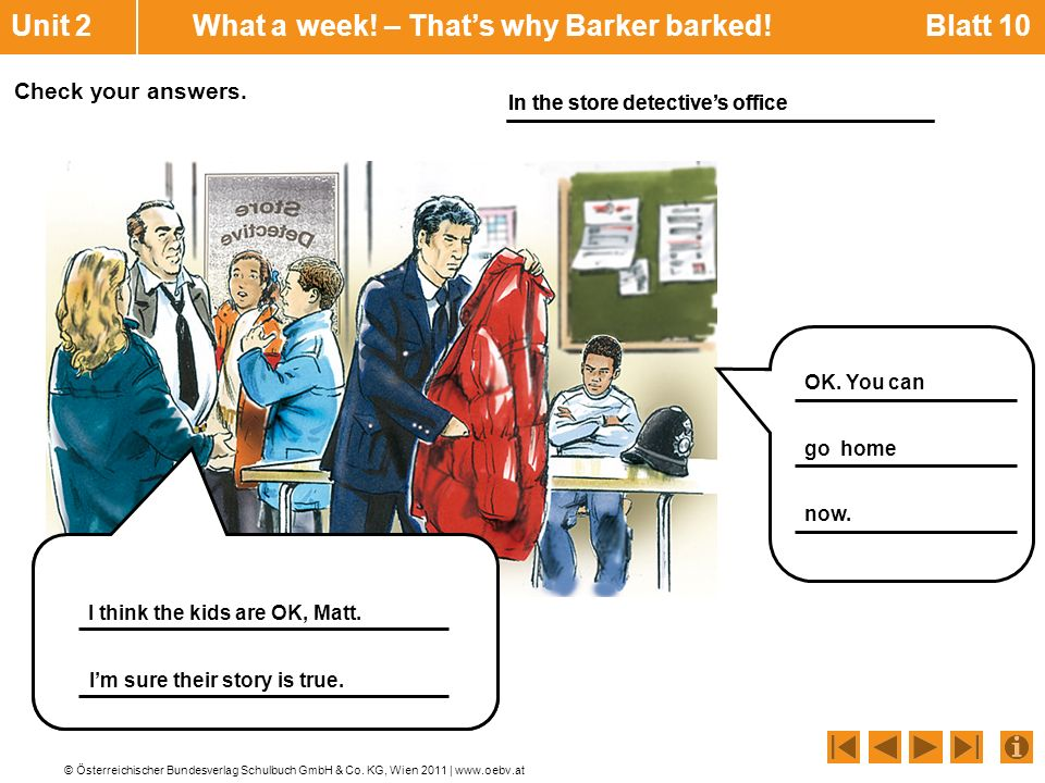 © Österreichischer Bundesverlag Schulbuch GmbH & Co. KG, Wien 2011 | www.oebv.at Check your answers. Unit 2 What a week! – Thats why Barker barked! Bl