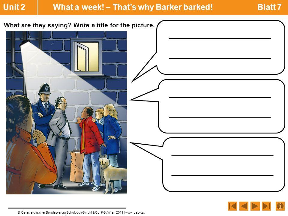 © Österreichischer Bundesverlag Schulbuch GmbH & Co. KG, Wien 2011 | www.oebv.at Unit 2 What a week! – Thats why Barker barked! Blatt 7 What are they