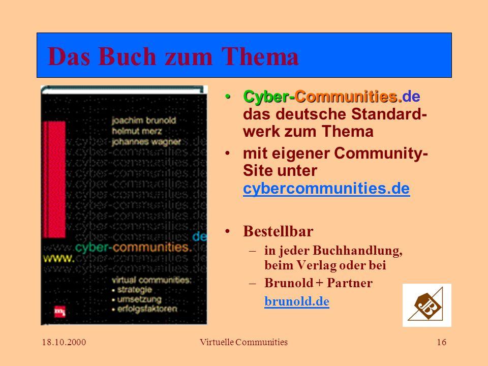 18.10.2000Virtuelle Communities15 Road-map zur eigenen Community PhaseAufgabenMeilensteine InitialisierungZielstellung erarbeitet Vorstudie (Exposée)