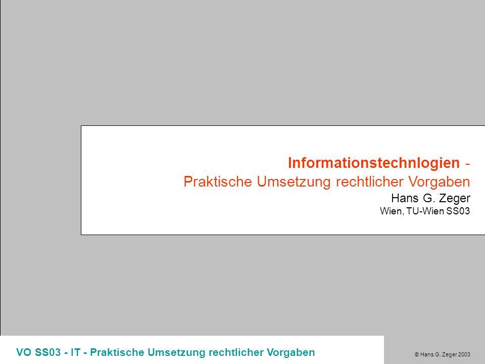 © Hans G. Zeger 2003 VO SS03 - IT - Praktische Umsetzung rechtlicher Vorgaben Informationstechnlogien - Praktische Umsetzung rechtlicher Vorgaben Hans