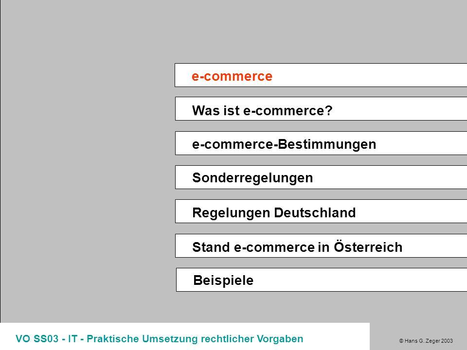 © Hans G. Zeger 2003 VO SS03 - IT - Praktische Umsetzung rechtlicher Vorgaben Was ist e-commerce? e-commerce-Bestimmungen Sonderregelungen Regelungen