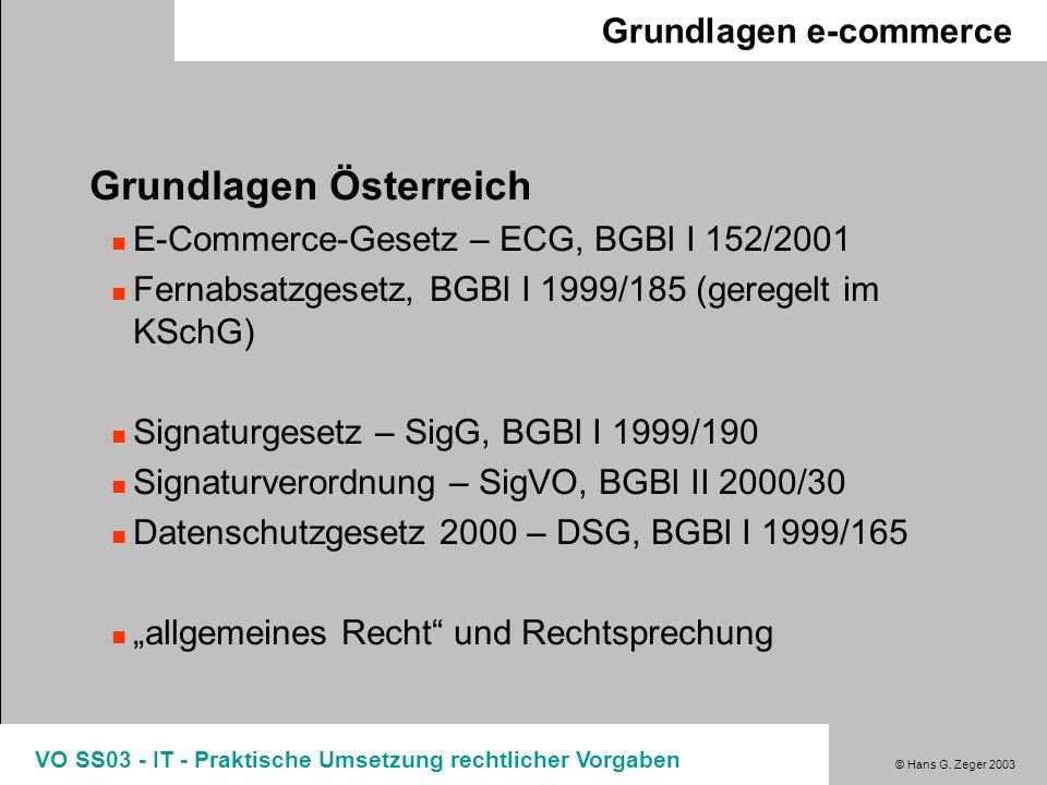 © Hans G. Zeger 2003 VO SS03 - IT - Praktische Umsetzung rechtlicher Vorgaben Grundlagen e-commerce Grundlagen Österreich E-Commerce-Gesetz – ECG, BGB