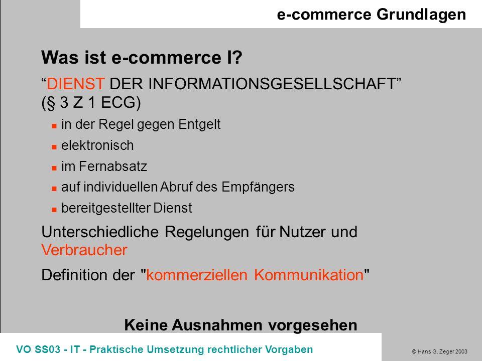 © Hans G. Zeger 2003 VO SS03 - IT - Praktische Umsetzung rechtlicher Vorgaben e-commerce Grundlagen Was ist e-commerce I? DIENST DER INFORMATIONSGESEL
