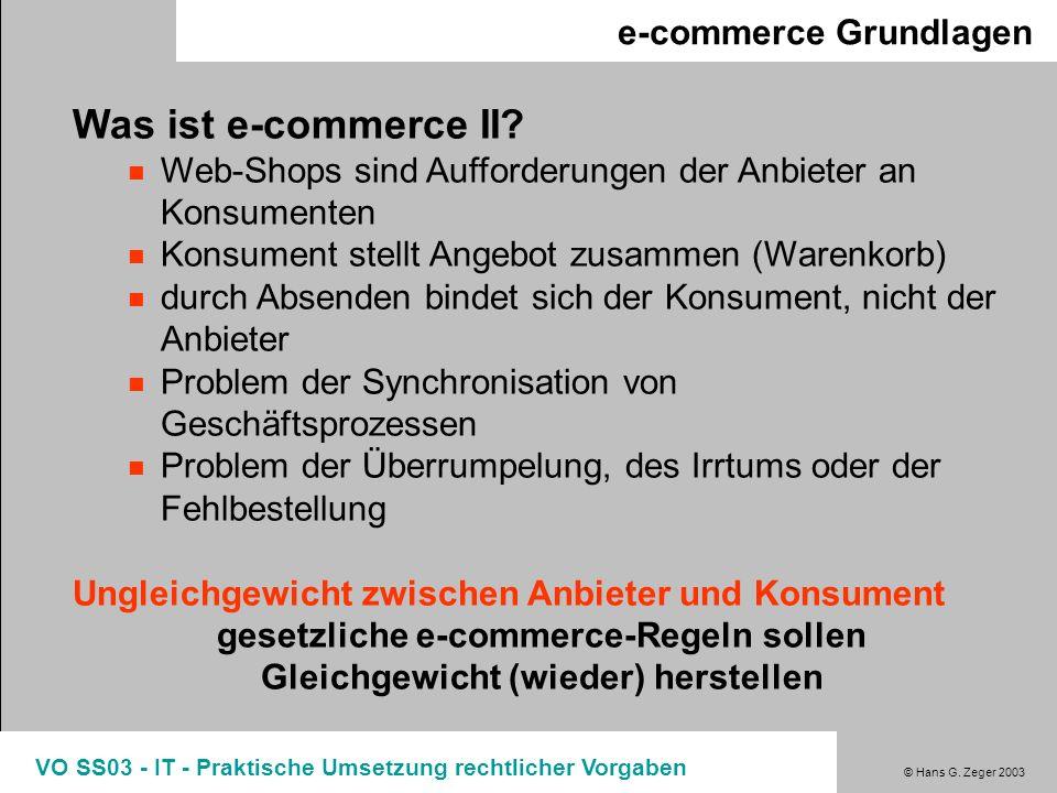 © Hans G. Zeger 2003 VO SS03 - IT - Praktische Umsetzung rechtlicher Vorgaben e-commerce Grundlagen Was ist e-commerce II? Web-Shops sind Aufforderung
