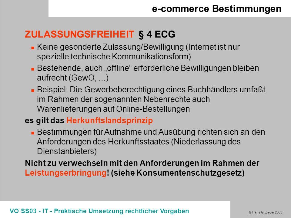 © Hans G. Zeger 2003 VO SS03 - IT - Praktische Umsetzung rechtlicher Vorgaben e-commerce Bestimmungen ZULASSUNGSFREIHEIT § 4 ECG Keine gesonderte Zula