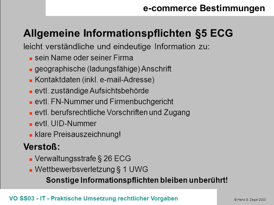 © Hans G. Zeger 2003 VO SS03 - IT - Praktische Umsetzung rechtlicher Vorgaben e-commerce Bestimmungen Allgemeine Informationspflichten §5 ECG leicht v