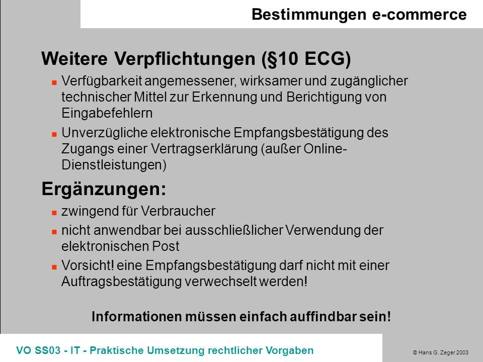 © Hans G. Zeger 2003 VO SS03 - IT - Praktische Umsetzung rechtlicher Vorgaben Bestimmungen e-commerce Weitere Verpflichtungen (§10 ECG) Verfügbarkeit