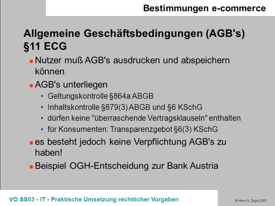 © Hans G. Zeger 2003 VO SS03 - IT - Praktische Umsetzung rechtlicher Vorgaben Bestimmungen e-commerce Allgemeine Geschäftsbedingungen (AGB's) §11 ECG
