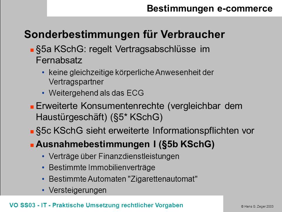 © Hans G. Zeger 2003 VO SS03 - IT - Praktische Umsetzung rechtlicher Vorgaben Bestimmungen e-commerce Sonderbestimmungen für Verbraucher §5a KSchG: re