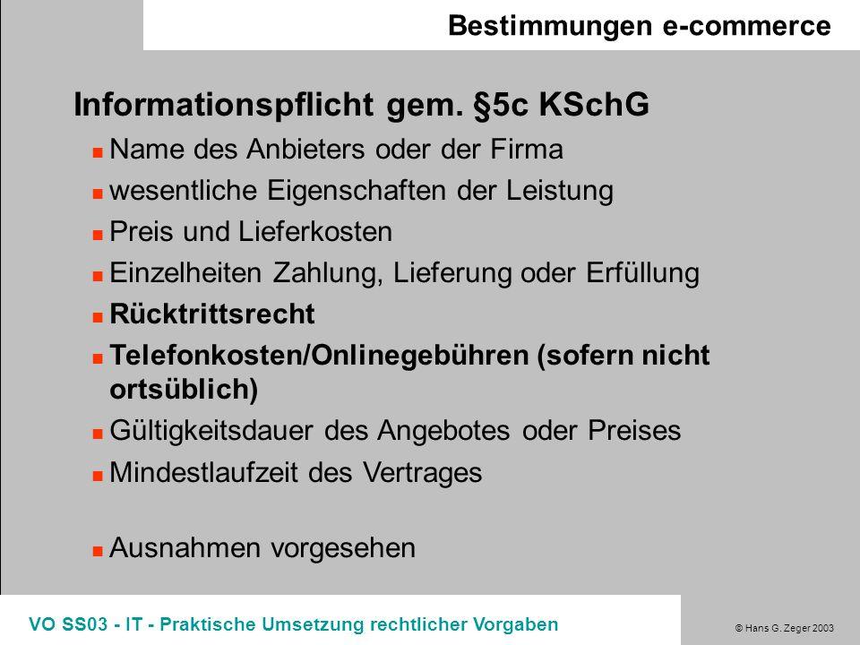 © Hans G. Zeger 2003 VO SS03 - IT - Praktische Umsetzung rechtlicher Vorgaben Bestimmungen e-commerce Informationspflicht gem. §5c KSchG Name des Anbi