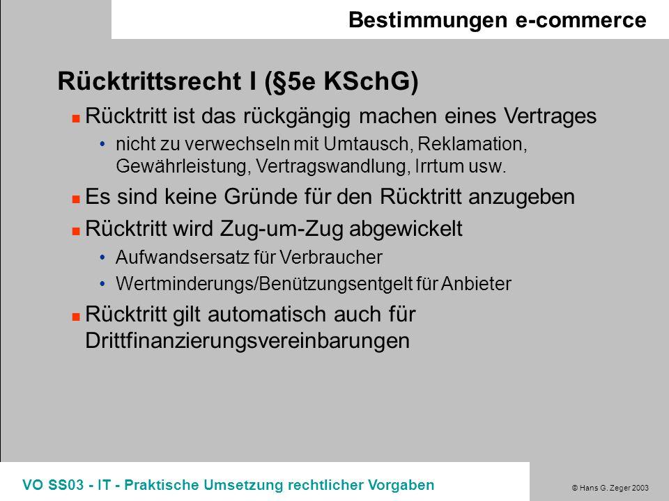 © Hans G. Zeger 2003 VO SS03 - IT - Praktische Umsetzung rechtlicher Vorgaben Bestimmungen e-commerce Rücktrittsrecht I (§5e KSchG) Rücktritt ist das