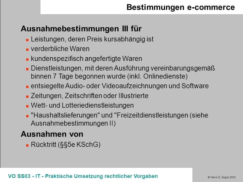 © Hans G. Zeger 2003 VO SS03 - IT - Praktische Umsetzung rechtlicher Vorgaben Bestimmungen e-commerce Ausnahmebestimmungen III für Leistungen, deren P