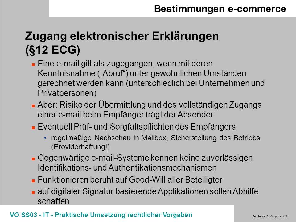 © Hans G. Zeger 2003 VO SS03 - IT - Praktische Umsetzung rechtlicher Vorgaben Bestimmungen e-commerce Zugang elektronischer Erklärungen (§12 ECG) Eine