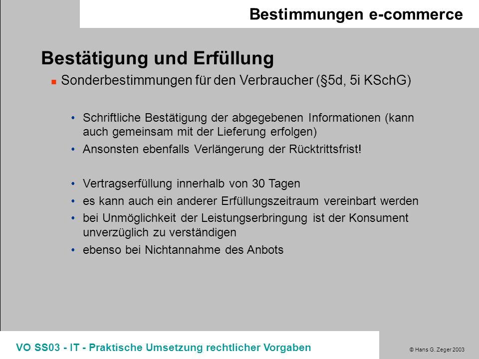 © Hans G. Zeger 2003 VO SS03 - IT - Praktische Umsetzung rechtlicher Vorgaben Bestimmungen e-commerce Bestätigung und Erfüllung Sonderbestimmungen für