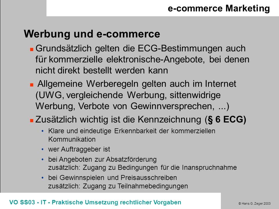 © Hans G. Zeger 2003 VO SS03 - IT - Praktische Umsetzung rechtlicher Vorgaben e-commerce Marketing Werbung und e-commerce Grundsätzlich gelten die ECG