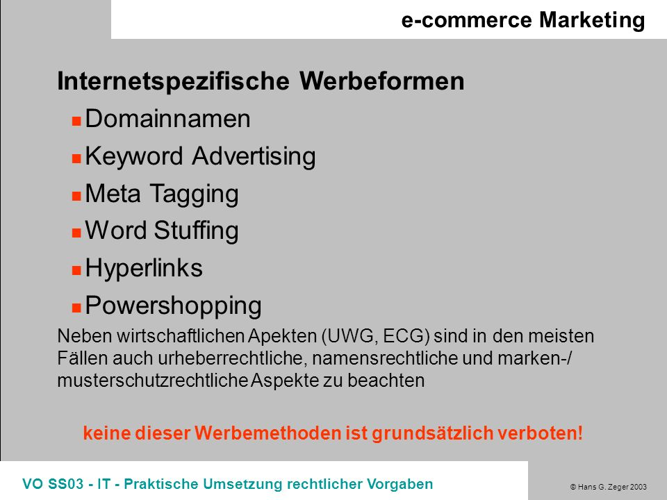 © Hans G. Zeger 2003 VO SS03 - IT - Praktische Umsetzung rechtlicher Vorgaben e-commerce Marketing Internetspezifische Werbeformen Domainnamen Keyword