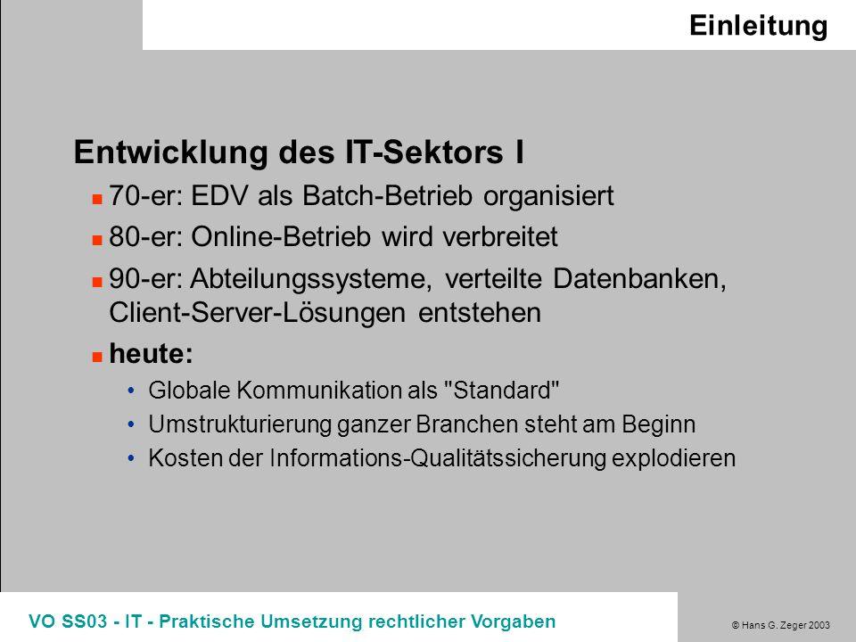 © Hans G. Zeger 2003 VO SS03 - IT - Praktische Umsetzung rechtlicher Vorgaben Einleitung Entwicklung des IT-Sektors I 70-er: EDV als Batch-Betrieb org