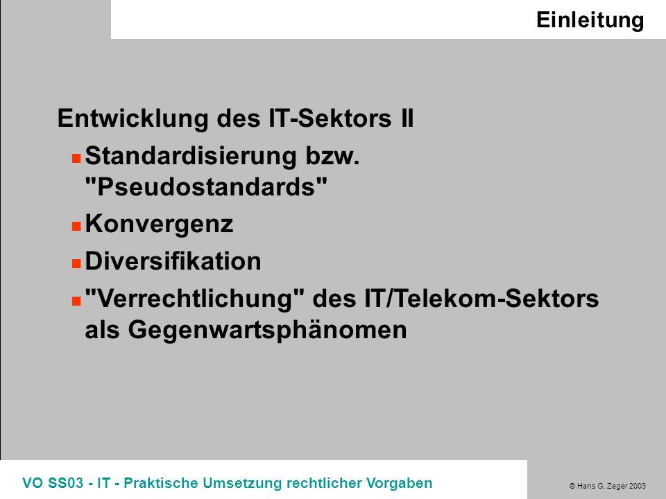 © Hans G. Zeger 2003 VO SS03 - IT - Praktische Umsetzung rechtlicher Vorgaben Einleitung Entwicklung des IT-Sektors II Standardisierung bzw.