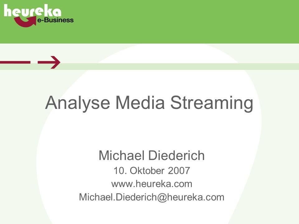 Michael Diederich 10. Oktober 2007 www.heureka.com Michael.Diederich@heureka.com Analyse Media Streaming