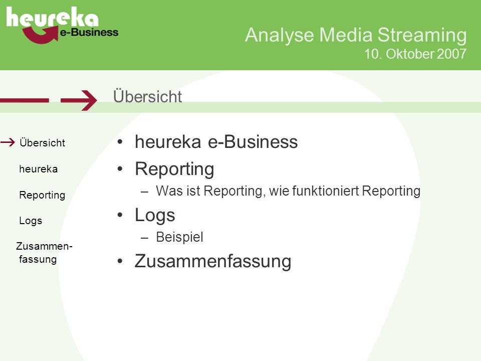 10. Oktober 2007 Übersicht heureka Reporting Logs Zusammen- fassung Übersicht heureka e-Business Reporting –Was ist Reporting, wie funktioniert Report