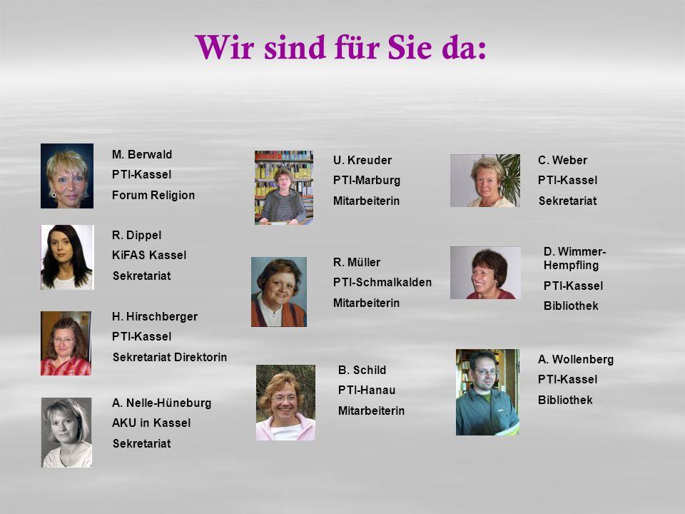U. Kreuder PTI-Marburg Mitarbeiterin M. Berwald PTI-Kassel Forum Religion R. Dippel KiFAS Kassel Sekretariat H. Hirschberger PTI-Kassel Sekretariat Di