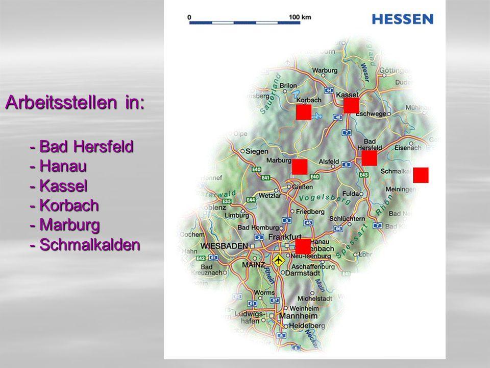 Arbeitsstellen in: - Bad Hersfeld - Hanau - Kassel - Korbach - Marburg - Schmalkalden