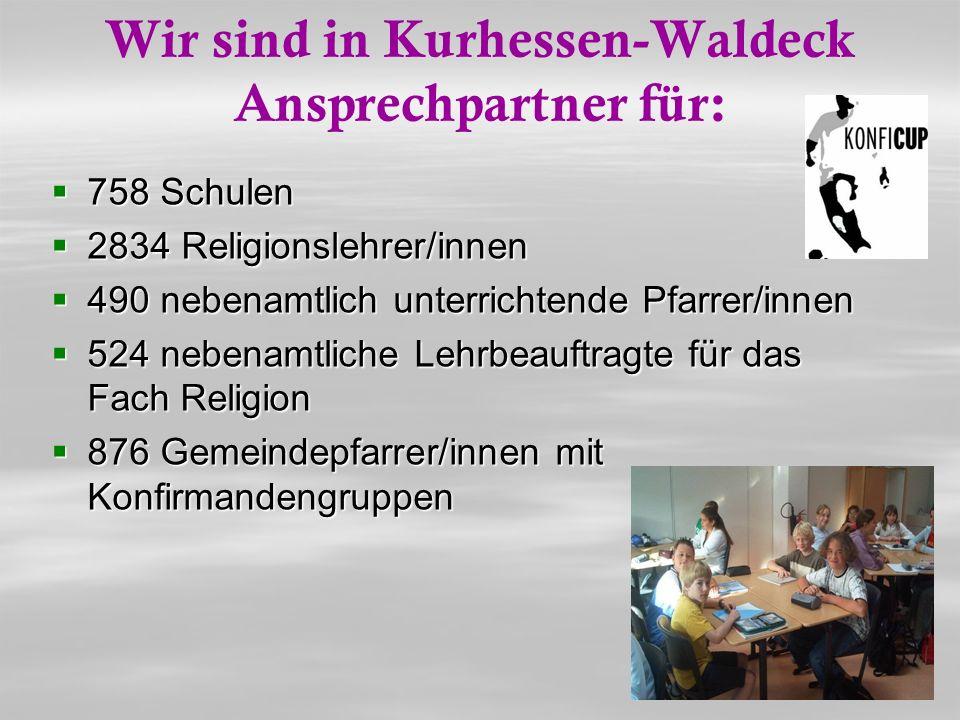 Wir sind in Kurhessen-Waldeck Ansprechpartner für: 758 Schulen 758 Schulen 2834 Religionslehrer/innen 2834 Religionslehrer/innen 490 nebenamtlich unte