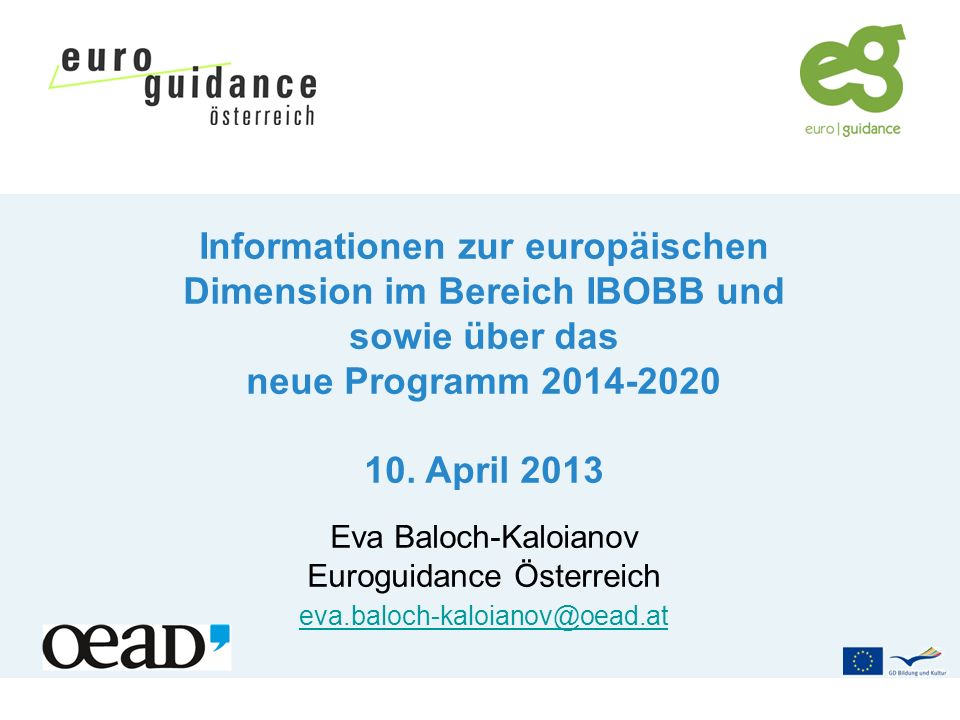 Informationen zur europäischen Dimension im Bereich IBOBB und sowie über das neue Programm 2014-2020 10.