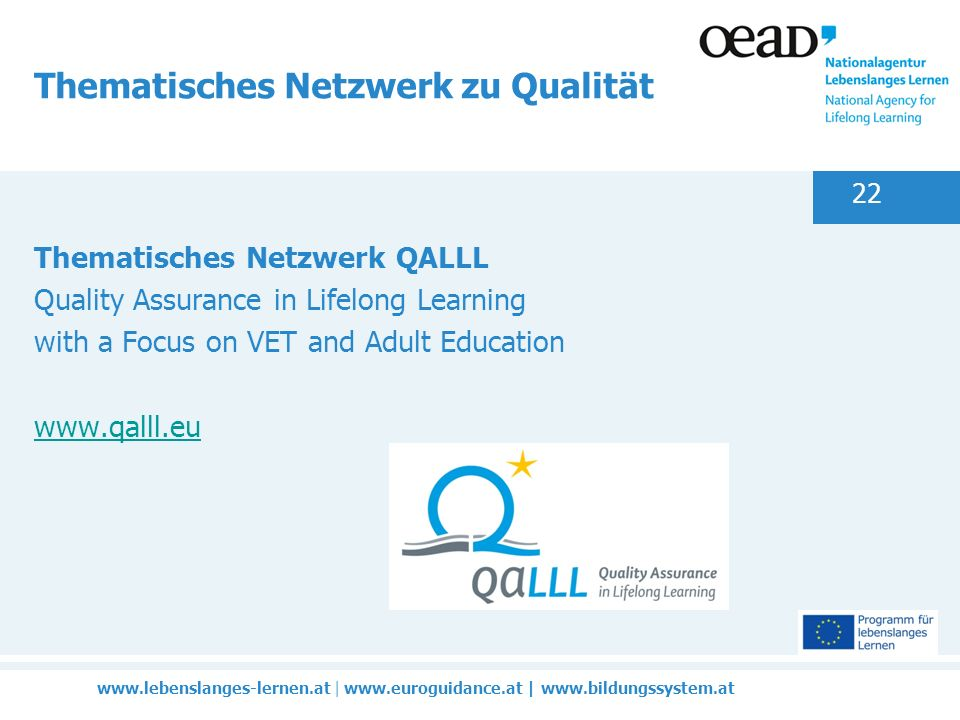 |   |   22 Thematisches Netzwerk zu Qualität Thematisches Netzwerk QALLL Quality Assurance in Lifelong Learning with a Focus on VET and Adult Education