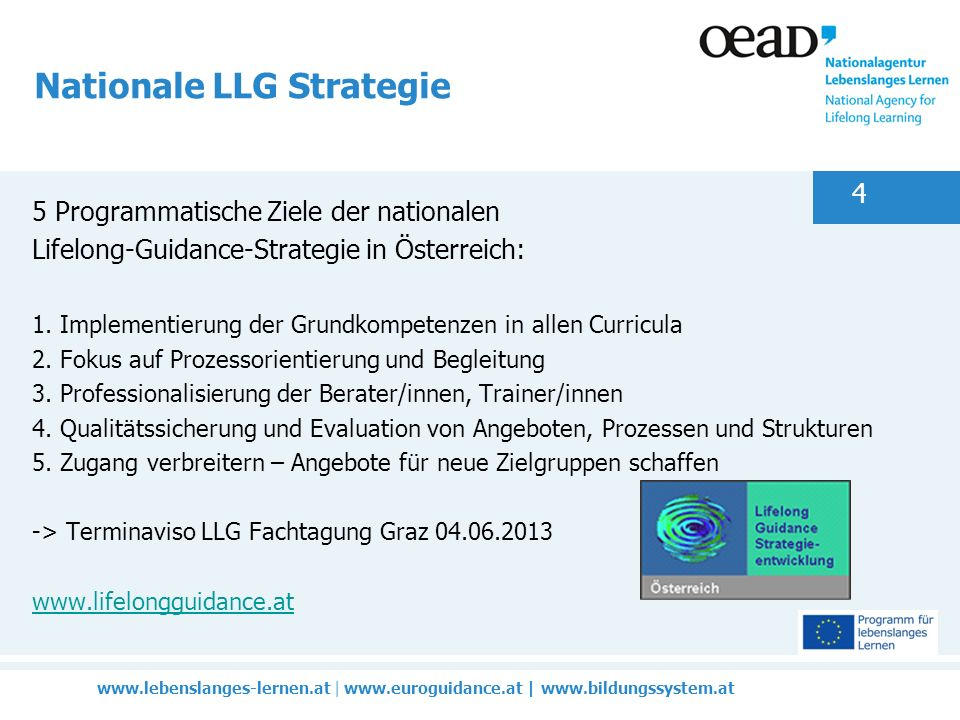 www.lebenslanges-lernen.at | www.euroguidance.at | www.bildungssystem.at 4 Nationale LLG Strategie 5 Programmatische Ziele der nationalen Lifelong-Gui