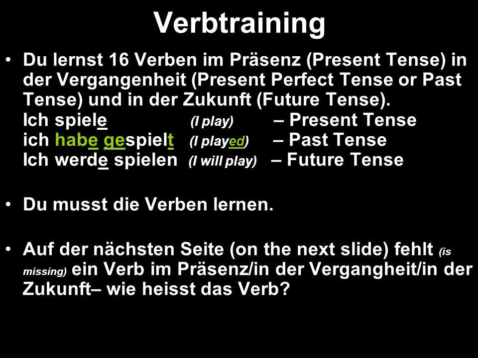 Verbtraining Du lernst 16 Verben im Präsenz (Present Tense) in der Vergangenheit (Present Perfect Tense or Past Tense) und in der Zukunft (Future Tense).