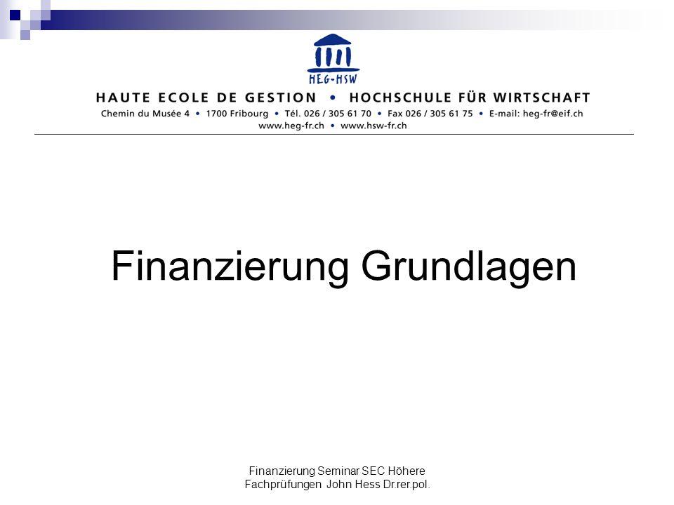 Finanzierung Seminar SEC Höhere Fachprüfungen John Hess Dr.rer.pol. Finanzierung Grundlagen