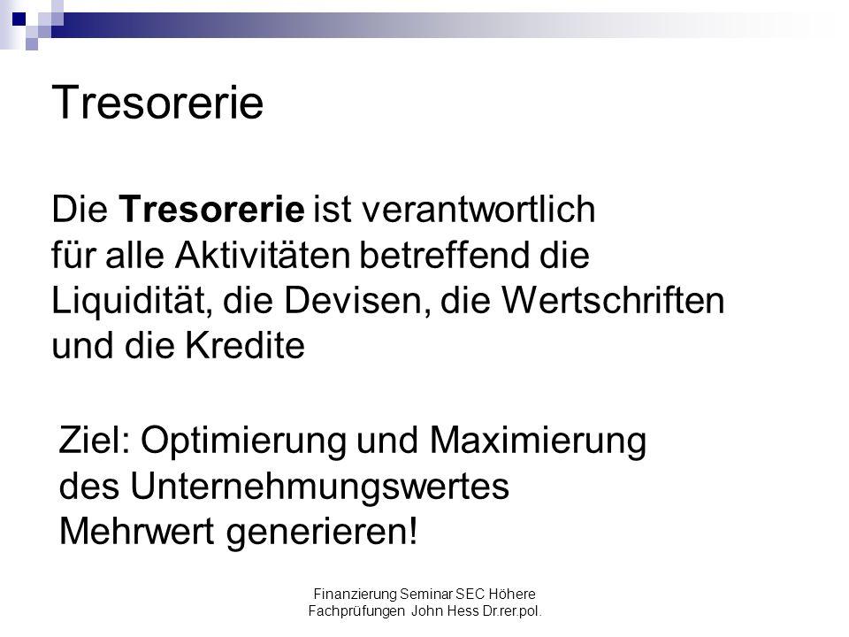 Finanzierung Seminar SEC Höhere Fachprüfungen John Hess Dr.rer.pol. Tresorerie Die Tresorerie ist verantwortlich für alle Aktivitäten betreffend die L