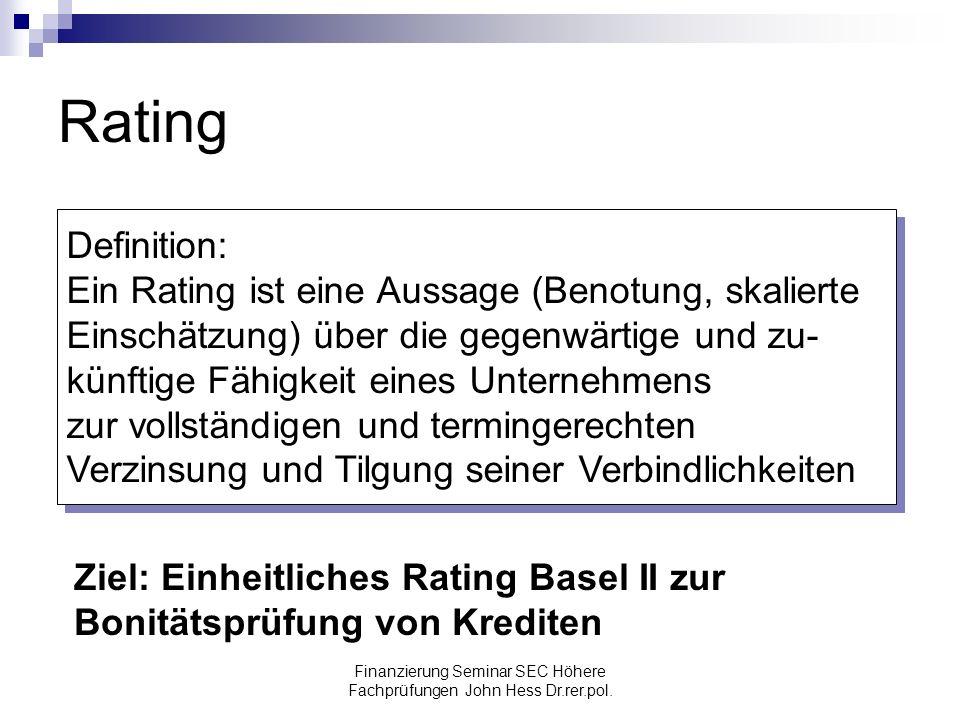 Finanzierung Seminar SEC Höhere Fachprüfungen John Hess Dr.rer.pol. Rating Definition: Ein Rating ist eine Aussage (Benotung, skalierte Einschätzung)