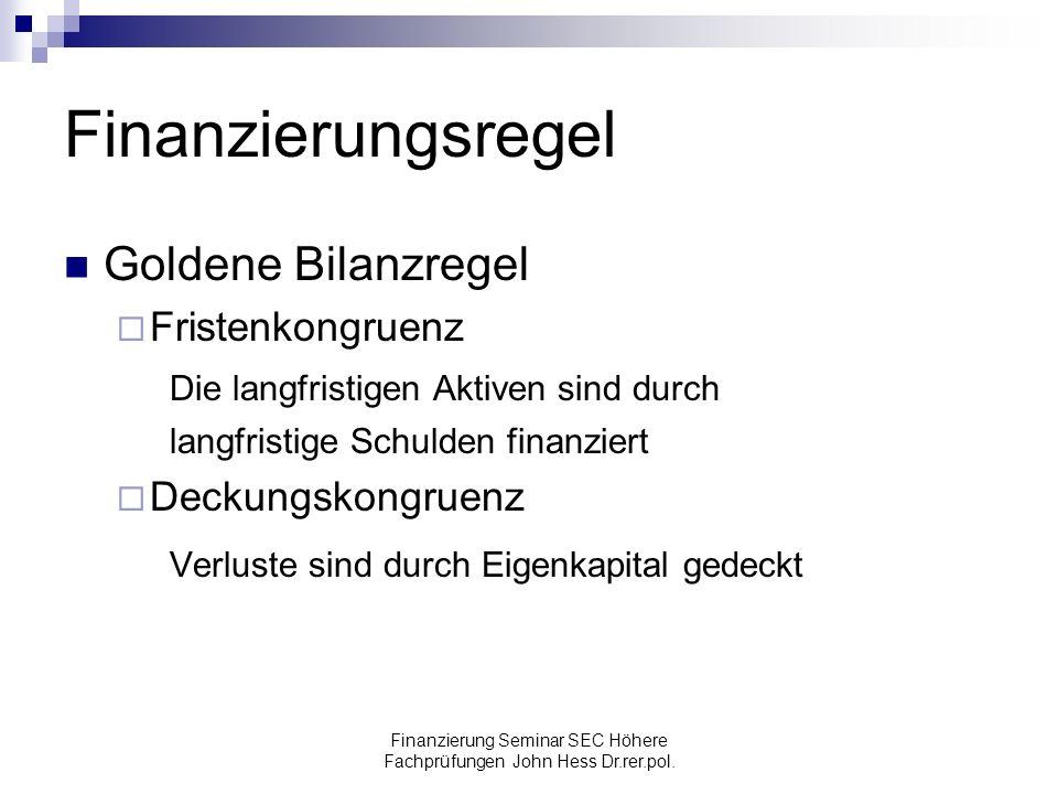 Finanzierung Seminar SEC Höhere Fachprüfungen John Hess Dr.rer.pol. Finanzierungsregel Goldene Bilanzregel Fristenkongruenz Die langfristigen Aktiven