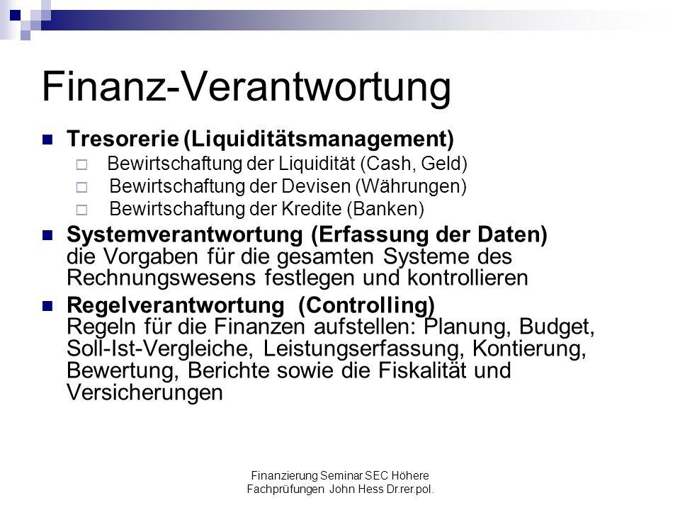 Finanzierung Seminar SEC Höhere Fachprüfungen John Hess Dr.rer.pol. Finanz-Verantwortung Tresorerie (Liquiditätsmanagement) Bewirtschaftung der Liquid