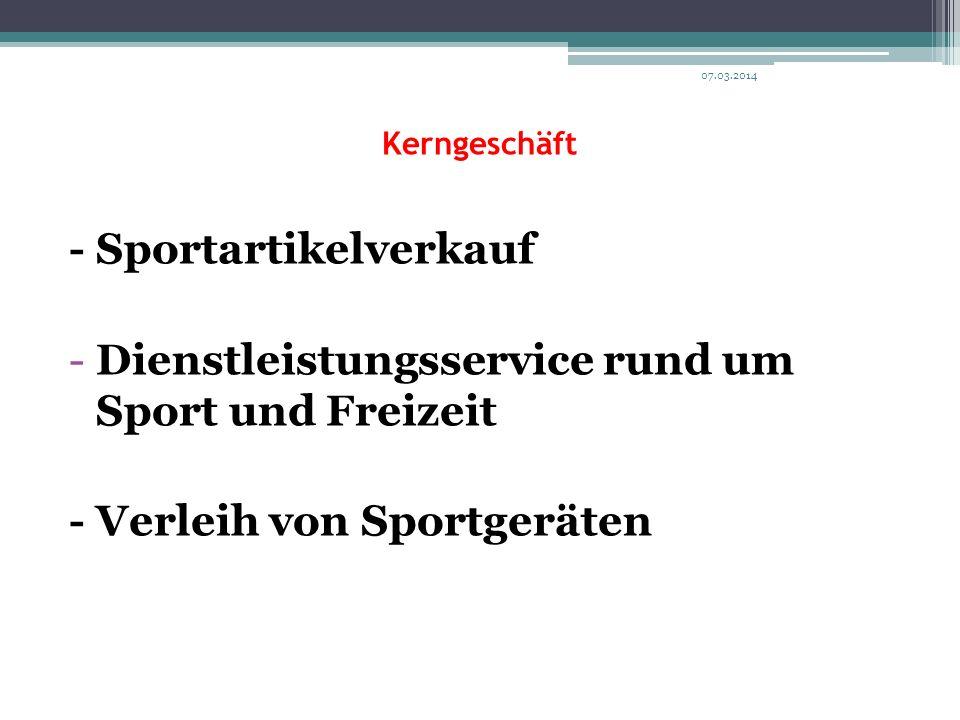 Kerngeschäft - Sportartikelverkauf -Dienstleistungsservice rund um Sport und Freizeit - Verleih von Sportgeräten 07.03.2014