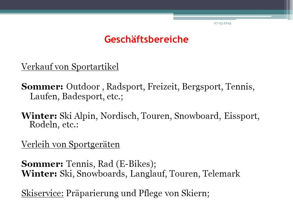 Geschäftsbereiche Verkauf von Sportartikel Sommer: Outdoor, Radsport, Freizeit, Bergsport, Tennis, Laufen, Badesport, etc.; Winter: Ski Alpin, Nordisc
