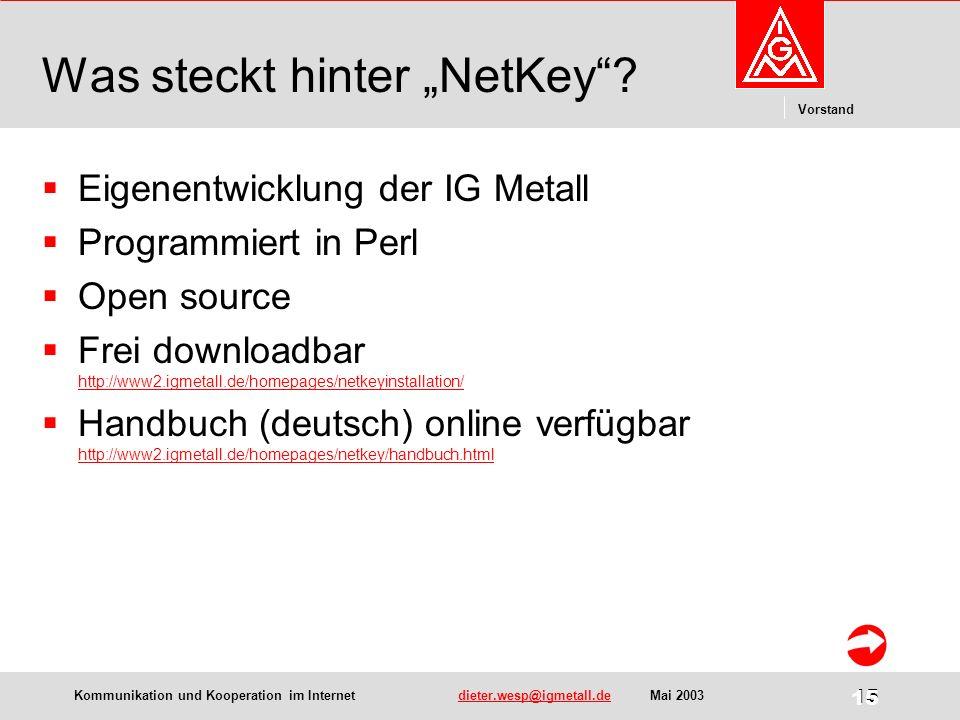 Kommunikation und Kooperation im Internetdieter.wesp@igmetall.deMai 2003dieter.wesp@igmetall.de 15 Vorstand 15 Was steckt hinter NetKey.