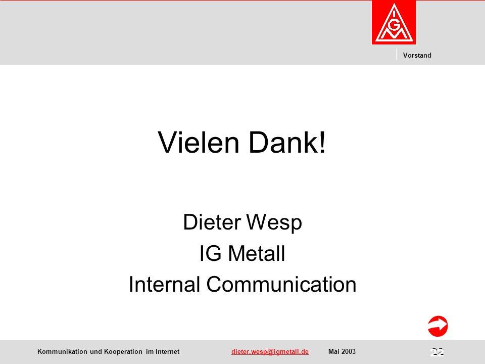 Kommunikation und Kooperation im Internetdieter.wesp@igmetall.deMai 2003dieter.wesp@igmetall.de 22 Vorstand 22 Vielen Dank.