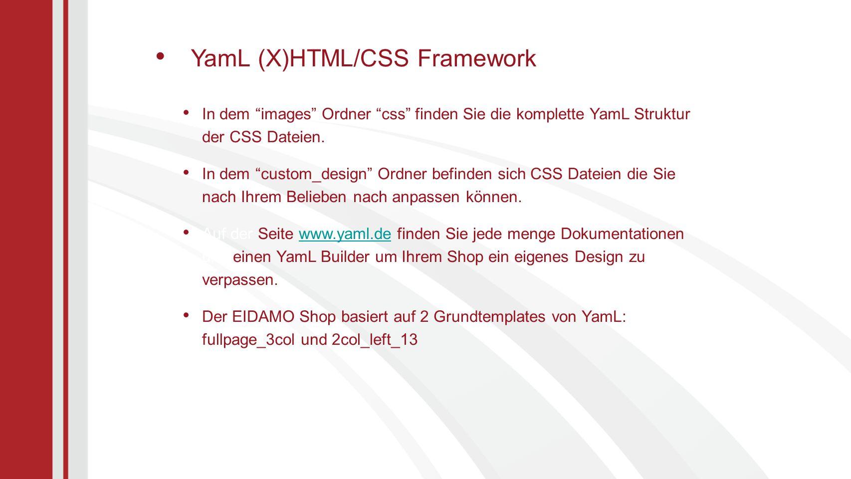 In dem images Ordner css finden Sie die komplette YamL Struktur der CSS Dateien.