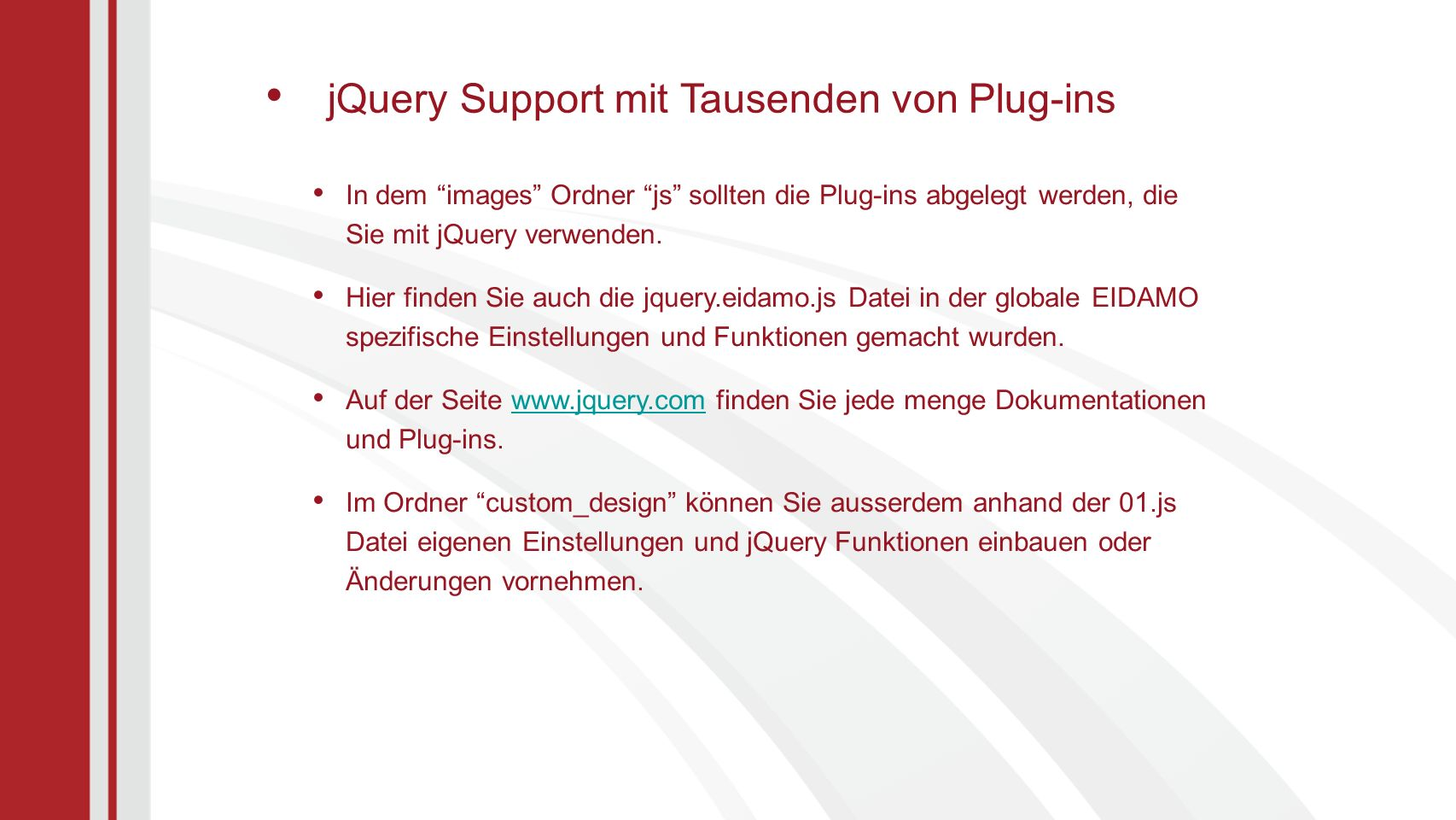 In dem images Ordner js sollten die Plug-ins abgelegt werden, die Sie mit jQuery verwenden.